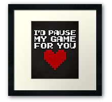 Pause My Game For You Gaming Quote Framed Print