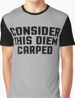Consider This Diem Carped Funny Quote Graphic T-Shirt