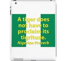 A Tiger Does Not Have To Claim - Nigerian Proverb iPad Case/Skin