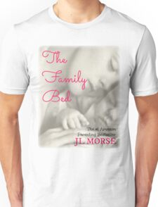 The Family Bed - JL Morse Cosleeping Bestseller Book Cover Design Unisex T-Shirt