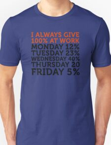 I always give 100 percent at work! T-Shirt