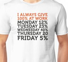 I always give 100 percent at work! Unisex T-Shirt