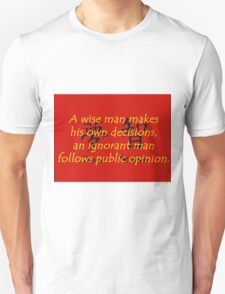 A Wise Man Makes His Own Decisions - Chinese Proverb Unisex T-Shirt