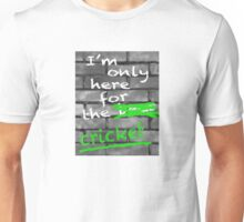 I'm Only Here For The Cricket Unisex T-Shirt