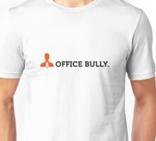 Macho quotes: Office Bully! Unisex T-Shirt
