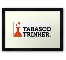 Macho quotes: Tabasco drinkers! Framed Print