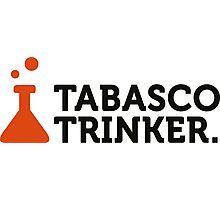 Macho quotes: Tabasco drinkers! Photographic Print