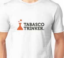 Macho quotes: Tabasco drinkers! Unisex T-Shirt