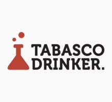 Macho quotes: Tabasco Drinker by artpolitic