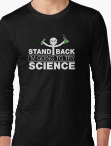 Stand Back, I'm Going To Try Science. Geeky Scientist. Long Sleeve T-Shirt
