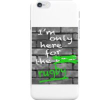 I'm Only Here For The Rugby iPhone Case/Skin