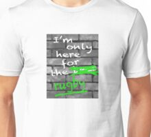 I'm Only Here For The Rugby Unisex T-Shirt