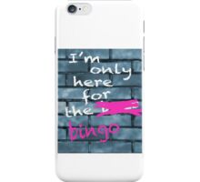 I'm Only Here For The Bingo iPhone Case/Skin