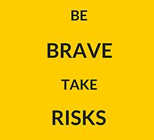 ~ BE BRAVE TAKE RISKS ~ by IdeasForArtists