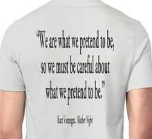 "PRETENCE; ""We are what we pretend to be, so we must be careful about what we pretend to be."" Kurt Vonnegut, Mother Night  Unisex T-Shirt"