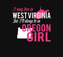 I MAY LIVE IN WEST VIRGINIA BUT I'LL ALWAYS BE AN OREGON GIRL Women's Relaxed Fit T-Shirt