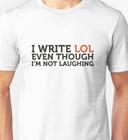 LOL I write, even though I do not make me laugh! Unisex T-Shirt