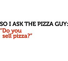 Delivery service jokes - You Sell Pizza? Photographic Print