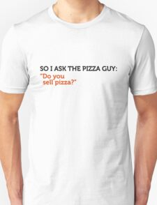 Delivery service jokes - You Sell Pizza? Unisex T-Shirt