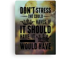 Don't Stress The Could Haves ... Canvas Print