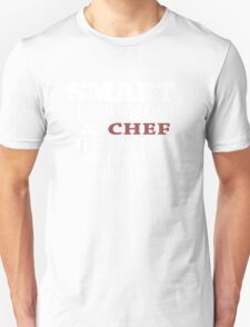 Smart, Good Looking & Chef It Doesn't Get Any Better Than This! - Tshirts & Hoodies T-Shirt