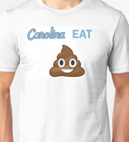 Carolina eat **** Unisex T-Shirt
