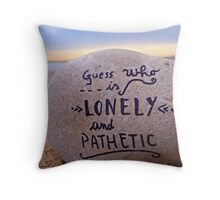 guess who is lonely and pathetic Throw Pillow