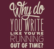 Why do you write like you're running out of time? by curvelloarruda