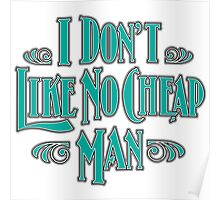 I Don't Like No Cheap Man Poster
