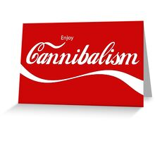 Enjoy CANNIBALISM! Greeting Card
