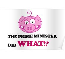 The Prime Minister did What!? - David Cameron Piggate Poster