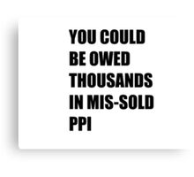 You could be owed thousands in missold PPI Canvas Print