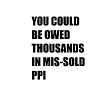You could be owed thousands in missold PPI Photographic Print