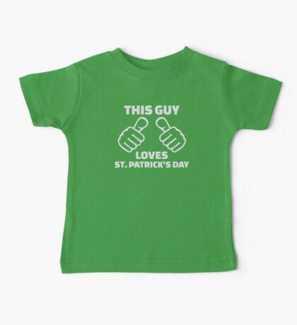 This guy loves St. Patrick's day Baby Tee