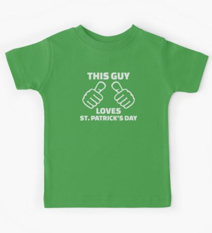 This guy loves St. Patrick's day Kids Tee