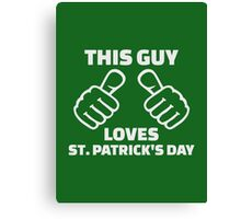 This guy loves St. Patrick's day Canvas Print