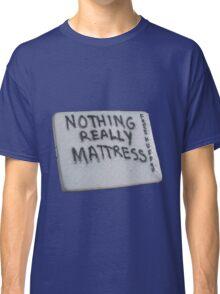 Nothing really Mattress Classic T-Shirt