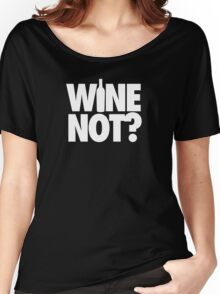 WINE NOT? - Alternate Women's Relaxed Fit T-Shirt