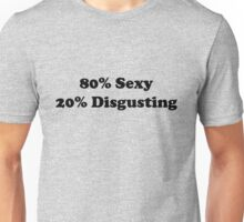 80% Sexy 20% Disgusting Unisex T-Shirt