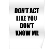 Don't Act Like You Don't Know Me Poster
