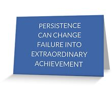 PERSISTENCE  CAN CHANGE  FAILURE  INTO  EXTRAORDINARY  ACHIEVEMENT Greeting Card