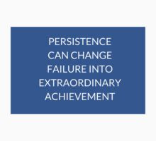 PERSISTENCE  CAN CHANGE  FAILURE  INTO  EXTRAORDINARY  ACHIEVEMENT Kids Tee