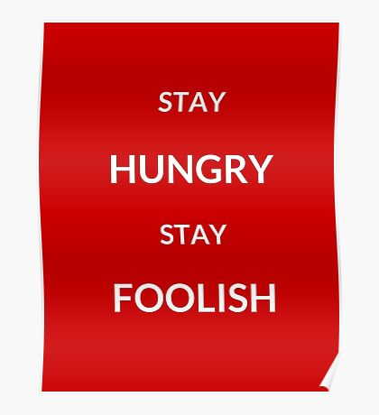 ~ STAY HUNGRY STAY FOOLISH ~ Poster