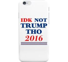 IDK Not Trump Tho iPhone Case/Skin