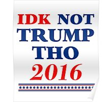 IDK Not Trump Tho Poster