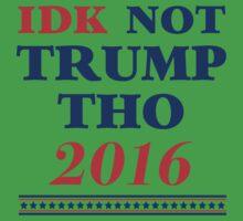IDK Not Trump Tho Kids Tee