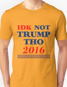 IDK Not Trump Tho Unisex T-Shirt