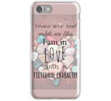 roses are red, violets are blue, I AM IN LOVE WITH A FICTIONAL CHARACTER #black iPhone Case/Skin