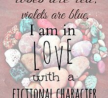 roses are red, violets are blue, I AM IN LOVE WITH A FICTIONAL CHARACTER #black by FandomizedRose