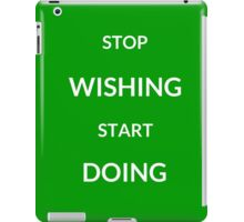 ~ STOP WISHING START DOING ~ iPad Case/Skin